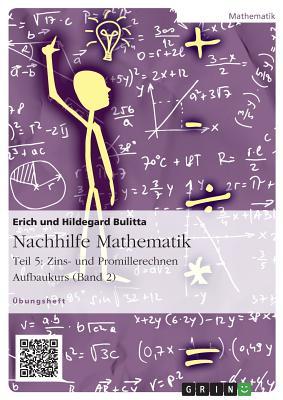 Nachhilfe Mathematik - Teil 5: Zins- Und Promillerechnen. Aufbaukurs (Band 2) - Bulitta, Erich, and Bulitta, Hildegard