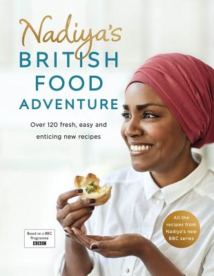 Nadiya's British Food Adventure: Beautiful British recipes with a twist, from the Bake Off winner & bestselling author of Time to Eat - Hussain, Nadiya