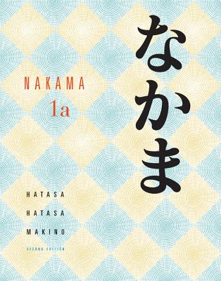 Nakama 1a: Introductory Japanese: Communication, Culture, Context - Hatasa, Yukiko Abe, and Hatasa, Kazumi, and Makino, Seiichi