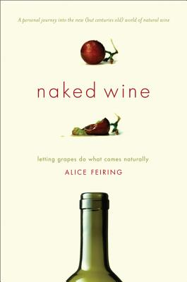 Naked Wine: Letting Grapes Do What Comes Naturally - Feiring, Alice