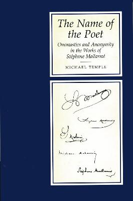 Name of the Poet: Onomastics and Anonymity in the Works of Stephane Mallarme - Temple, Michael