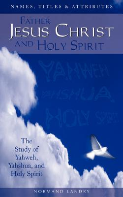 Names, Titles and Attributes Father, Jesus Christ and Holy Spirit - Landry, Normand