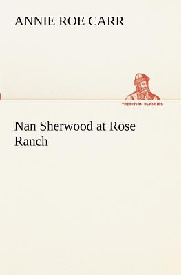 Nan Sherwood at Rose Ranch - Carr, Annie Roe