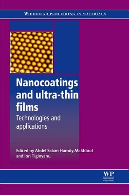 Nanocoatings and Ultra-Thin Films: Technologies and Applications - Makhlouf, Abdel Salam Hamdy (Editor), and Tiginyanu, Ion (Editor)