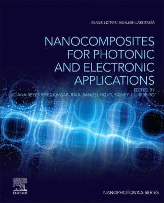 Nanocomposites for Photonic and Electronic Applications - Pires Kassab, Luciana Reyes (Editor), and Rangel-Rojo, Raul (Editor), and Ribeiro, Sidney Jose Lima (Editor)