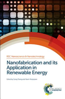 Nanofabrication and its Application in Renewable Energy - Zhang, Gang (Contributions by), and Manjooran, Navin (Editor), and Rocha, Joao (Series edited by)