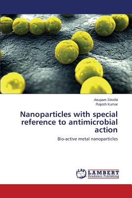Nanoparticles with Special Reference to Antimicrobial Action - Dikshit Anupam, and Kumar Rajesh