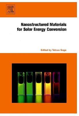 Nanostructured Materials for Solar Energy Conversion - Soga, Tetsuo (Editor)