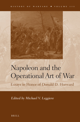 Napoleon and the Operational Art of War: Essays in Honor of Donald D. Horward - Leggiere, Michael V