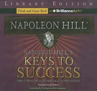 Napoleon Hill's Keys to Success: The 17 Principles of Personal Achievement - Hill, Napoleon, and Slattery, Joe (Read by)