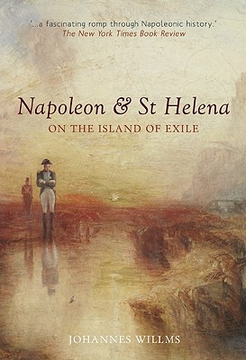 Napoleon & St Helena: On the Island of Exile - Willms, Johannes