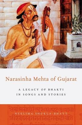 Narasinha Mehta of Gujarat: A Legacy of Bhakti in Songs and Stories - Shukla-Bhatt, Neelima