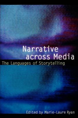 Narrative Across Media: The Languages of Storytelling - Ryan, Marie-Laure, Dr. (Editor)