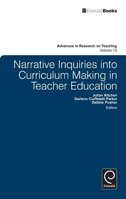 Narrative Inquiries Into Curriculum-Making in Teacher Education - Kitchen, Julian (Editor)