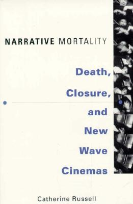 Narrative Mortality: Death, Closure, and New Wave Cinemas - Russell, Catherine