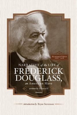 Narrative of the Life of Frederick Douglass, an American Slave, Written by Himself (Annotated): Bicentennial Edition with Douglass Family Histories and Images - Stevenson, Bryan (Introduction by), and Morris Jr, Kenneth B (Foreword by), and Douglass, Nettie Washington (Foreword by)