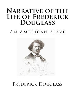 Narrative of the Life of Frederick Douglass: An American Slave - Douglass, Frederick