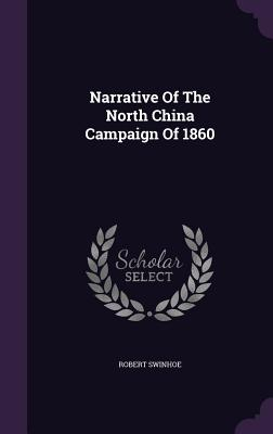 Narrative of the North China Campaign of 1860 - Swinhoe, Robert