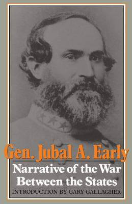 Narrative of the War Between the States - Early, Jubal Anderson, and Early, General Jubal a