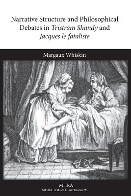 Narrative Structure and Philosophical Debates in Tristram Shandy and Jacques le fataliste - Whiskin, Margaux