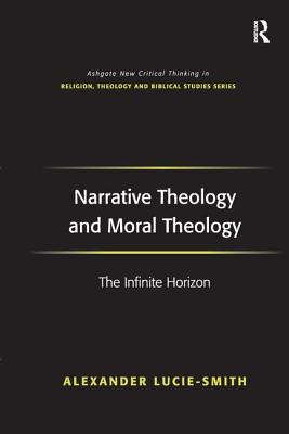 Narrative Theology and Moral Theology: The Infinite Horizon - Lucie-Smith, Alexander
