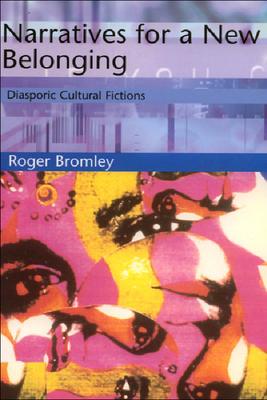 Narratives for a New Belonging: Diasporic Cultural Fictions - Bromley, Roger, Professor