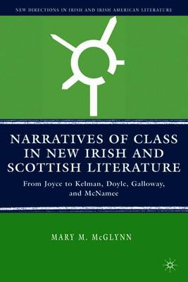 Narratives of Class in New Irish and Scottish Literature: From Joyce to Kelman, Doyle, Galloway, and McNamee - McGlynn, M