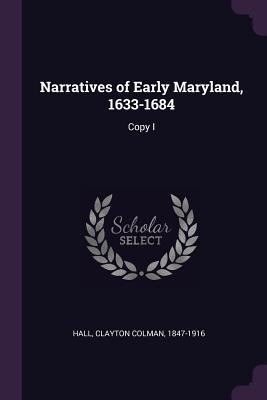 Narratives of Early Maryland, 1633-1684: Copy I - Hall, Clayton Colman