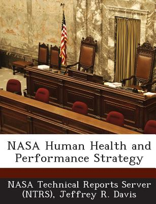 NASA Human Health and Performance Strategy - Davis, Jeffrey R, MD, MS, and Nasa Technical Reports Server (Ntrs) (Creator)