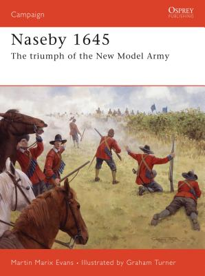 Naseby 1645: The Triumph of the New Model Army - Evans, Martin Marix