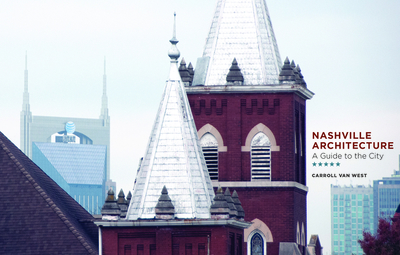 Nashville Architecture: A Guide to the City - West, Carroll Van, Dr.