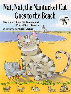 Nat, Nat, the Nantucket Cat Goes to the Beach - Barnes, Peter W, and Barnes, Cheryl Shaw