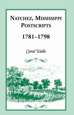 Natchez Postscripts, 1781-1798 - Wells, Carol