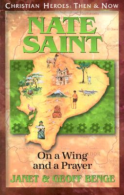 Nate Saint: On a Wing and a Prayer - Benge, Janet