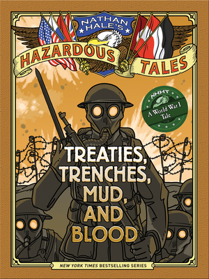 Nathan Hale's Hazardous Tales: Treaties, Trenches, Mud, and Blood: (A World War I Tale) - Hale, Nathan