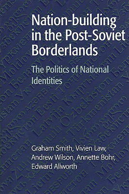 Nation-Building in the Post-Soviet Borderlands: The Politics of National Identities - Smith, Graham