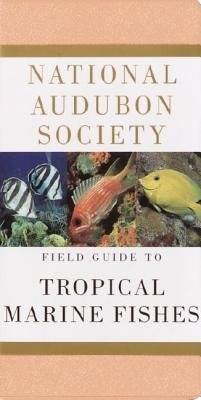 National Audubon Society Field Guide to Tropical Marine Fishes: Caribbean, Gulf of Mexico, Florida, Bahamas, Bermuda - National Audubon Society, and Smith, C Lavett