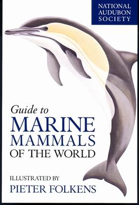 National Audubon Society Guide to Marine Mammals of the World - National Audubon Society (Creator)