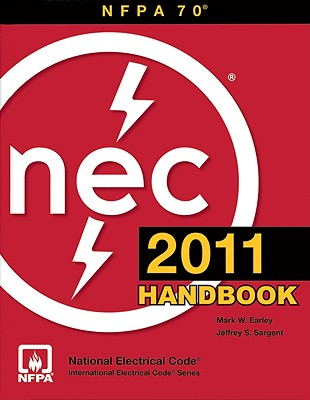 National Electrical Code 2011 Handbook - National Fire Protection Association, (National Fire Protection Association), and NFPA (National Fire Prevention Association), and (Nfpa) National Fire Protection Association