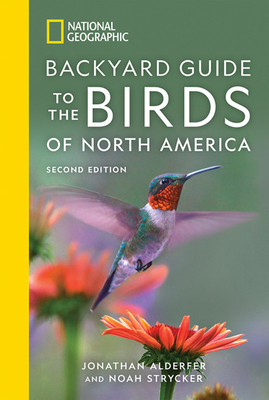 National Geographic Backyard Guide to the Birds of North America, 2nd Edition - Alderfer, Jonathan, and Strycker, Noah