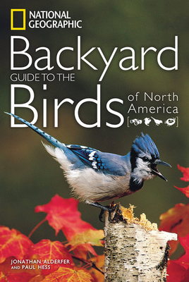 National Geographic Backyard Guide to the Birds of North America - Alderfer, Jonathan, and Hess, Paul