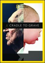 National Geographic: Cradle to Grave -