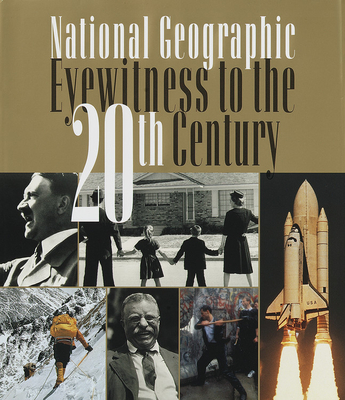 National Geographic Eyewitness to the 20th Century - National Geographic Society, and Grosvenor, Gilbert M (Introduction by)
