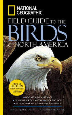 National Geographic Field Guide to the Birds of North America - Dunn, Jon L (Editor), and Alderfer, Jonathan (Editor)