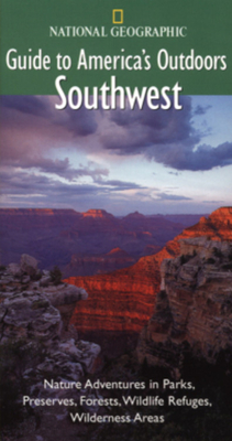 National Geographic Guide to America's Outdoors: Southwest: Nature Adventures in Parks, Preserves, Forests, Wildlife Refuges, Wildnerness Areas - White, Mel