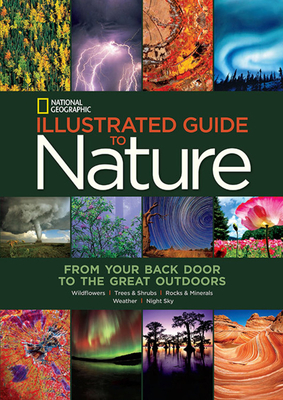 National Geographic Illustrated Guide to Nature: From Your Back Door to the Great Outdoors - National Geographic