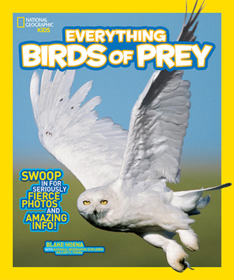 National Geographic Kids Everything Birds of Prey: Swoop in for Seriously Fierce Photos and Amazing Info - Hoena, Blake