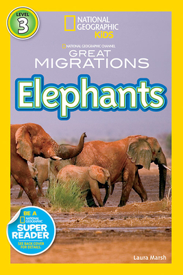 National Geographic Kids Readers: Great Migrations Elephants - Marsh, Laura, and National Geographic Kids