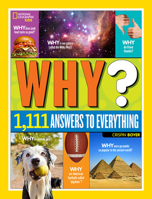 National Geographic Kids Why?: Over 1,111 Answers to Everything - Boyer, Crispin