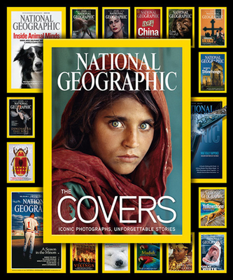 National Geographic The Covers: Iconic Photographs, Unforgettable Stories - Jenkins, Mark Collins, and Johns, Chris (Foreword by)